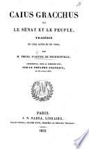 Caius Gracchus, ou le sénat et le peuple, tragédie en cinq actes et en vers, etc