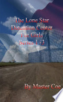 The Lone Star Detention Center for Girls Series 1-3