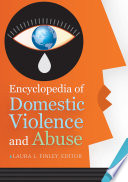 Encyclopedia of Domestic Violence and Abuse  2 volumes