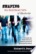 Shaping the Spiritual Life of Students: A Guide for Youth Workers, Pastors ...