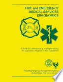 Fire And Emergency Medical Services Ergonomics A Guide For Understanding And Implementing An Ergonomics Program In Your Department