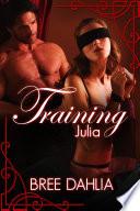 Training Julia (Submission and Dominance Erotic Romance)