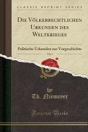 Die V  lkerrechtlichen Urkunden des Weltkrieges  Vol  1