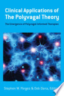 Clinical Applications Of The Polyvagal Theory The Emergence Of Polyvagal Informed Therapies Norton Series On Interpersonal Neurobiology