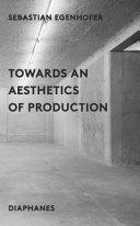 Towards an Aesthetics of Production