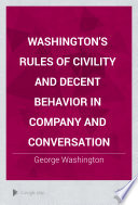 Washington s Rules of Civility and Decent Behavior in Company and Conversation