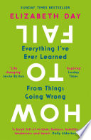 How To Fail Everything I Ve Ever Learned From Things Going Wrong