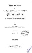 Theorie und praxis des heutigen gemeinen preussischen privatrechts auf der grundlage des gemeinen deutschen rechts