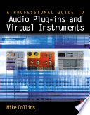 A Professional Guide To Audio Plug Ins And Virtual Instruments