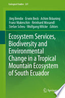 Ecosystem Services  Biodiversity and Environmental Change in a Tropical Mountain Ecosystem of South Ecuador