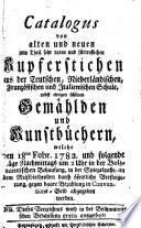 Catalogus von alten und neuen zum Theil sehr raren und fürtreflichen Kupferstichen aus der Teutschen, Niderländischen, Französischen und Italienischen Schule (etc.)