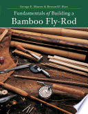 Fundamentals Of Building A Bamboo Fly Rod  Second Edition  : needed are simple and few rodmaker george...
