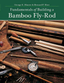 Fundamentals Of Building A Bamboo Fly-Rod (Second Edition) : needed are simple and few rodmaker george...