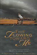 This Flowing Toward Me A Story of God Arriving in Strangers