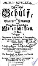 AUXILIA HISTORICA, Oder Historischer Behülff, Und Bequemer Unterricht Von Denen darzu erforderlichen Wissenschafften
