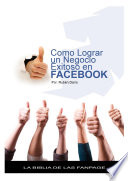Como lograr un negocio exitoso en Facebook   La biblia de las Fanpage