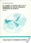 El Cambio cultural del IV al II milenios a.C. en la Comarca Noroeste de Murcia