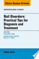 Nail Disorders  Practical Tips for Diagnosis and Treatment  An Issue of Dermatologic Clinics