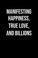 Manifesting Happiness True Love And Billions