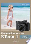Photographier avec son Nikon 1 - J1/