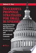 Successful Proposal Strategies for Small Businesses    Using Knowledge Management to Win Government  Private Sector  and International Contracts  Sixth Edition