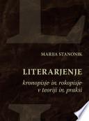 Literarjenje, kronopisje in rokopisje v teorije in praksi