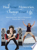 Heal Your Memories  Change Your Life