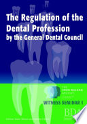 The Regulation Of The Dental Profession By The General Dental Council The John McLean Archive A Living History Of Dentistry Witness Seminar 1