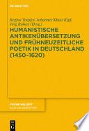 Humanistische Antikenübersetzung und frühneuzeitliche Poetik in Deutschland (1450–1620)