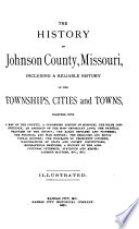 The History Of Johnson County Missouri Including A Reliable History Of The Townships Cities And Towns