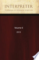 Interpreter: A Journal of Mormon Scripture, Volume 6 (2013)