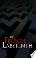 Das Fetischlabyrinth