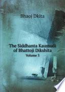 The Siddhanta Kaumudi of Bhattoji Dikshita