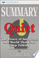 Summary Of Quiet The Power Of Introverts In A World That Can T Stop Talking By Susan Cain