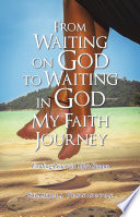 From Waiting on God to Waiting in God   My Faith Journey