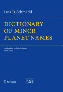 Dictionary of Minor Planet Names In Addition To Citing The Bibliographic Source Of