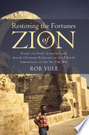 Restoring the Fortunes of Zion Essays on Israel, Jerusalem and Jewish-Christian Relations on the Fiftieth Anniversary of the Six-Day War