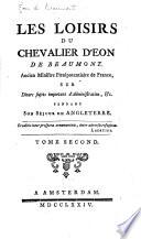 Les loisirs du chevalier d'Eon de Beaumont ... sur divers sujets importans d'administration, &c. pendant son séjour en Angleterre
