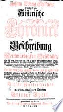 Johann Ludwig Gottfrieds historische Chronick  oder Beschreibung der merckw  rdigsten Geschichten  so sich von Anfang der Welt bis auf 1743 zugetragen
