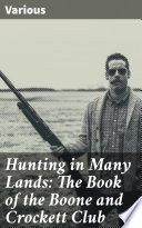 Hunting in Many Lands: The Book of the Boone and Crockett Club Pdf/ePub eBook