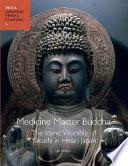 Medicine Master Buddha  The Iconic Worship of Yakushi in Heian Japan