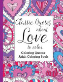 Classic Quotes about Love to Color  Adult Coloring Book