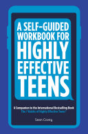 A Self Guided Workbook for Highly Effective Teens  A Companion to the Best Selling 7 Habits of Highly Effective Teens