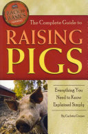 The Complete Guide to Raising Pigs