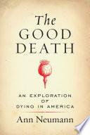 The Good Death : ann neumann sets out to...