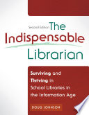 Indispensable Librarian  The  Surviving and Thriving in School Libraries in the Information Age