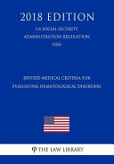 Revised Medical Criteria For Evaluating Hematological Disorders Us Social Security Administration Regulation Ssa 2018 Edition
