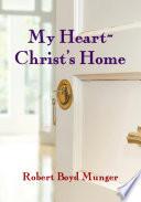 My Heart   Christ s Home