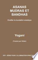 Asanas, Mudras Et Bandhas - Eveiller La Kundalini Extatique (Ayp - Série Pour L'illumination Spirituelle T. 4) par Yogani