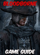 Bloodborne Strategy Guide   The Ultimate Game Guide with Tips
